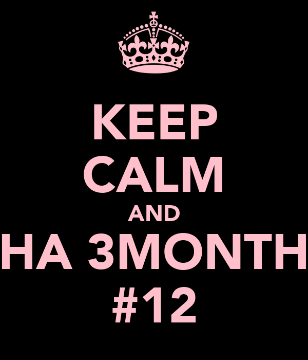 KEEP CALM AND HA 3MONTH #12
