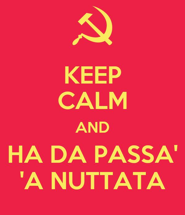 KEEP CALM AND HA DA PASSA' 'A NUTTATA