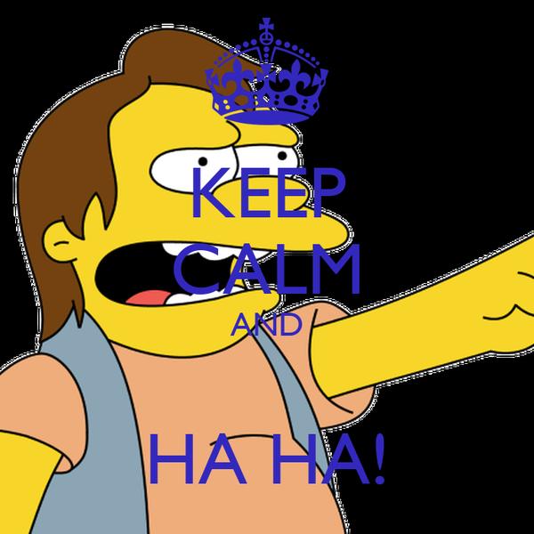 KEEP CALM AND  HA HA!