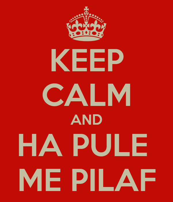 KEEP CALM AND HA PULE  ME PILAF