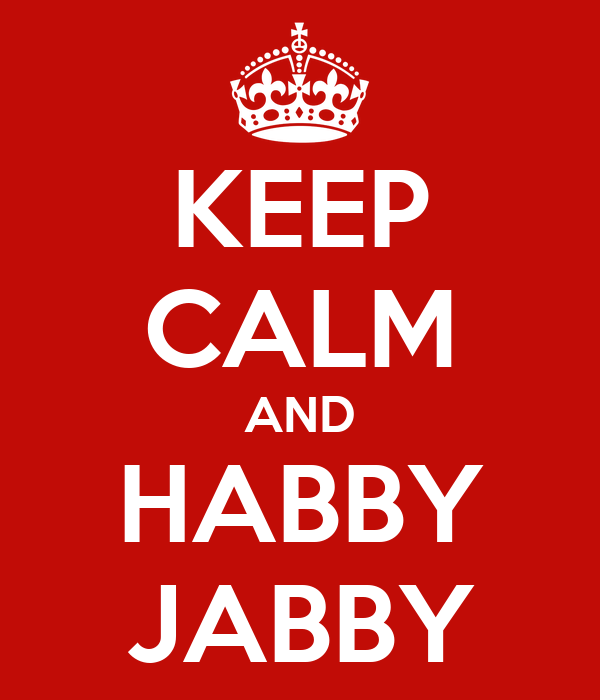 KEEP CALM AND HABBY JABBY