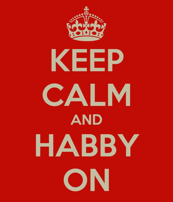 KEEP CALM AND HABBY ON