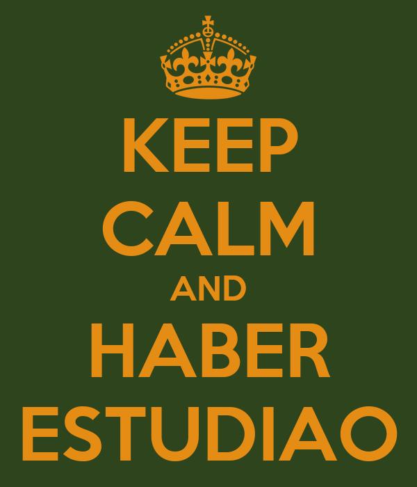 KEEP CALM AND HABER ESTUDIAO