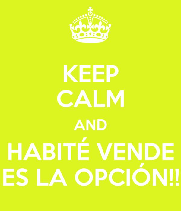 KEEP CALM AND HABITÉ VENDE ES LA OPCIÓN!!