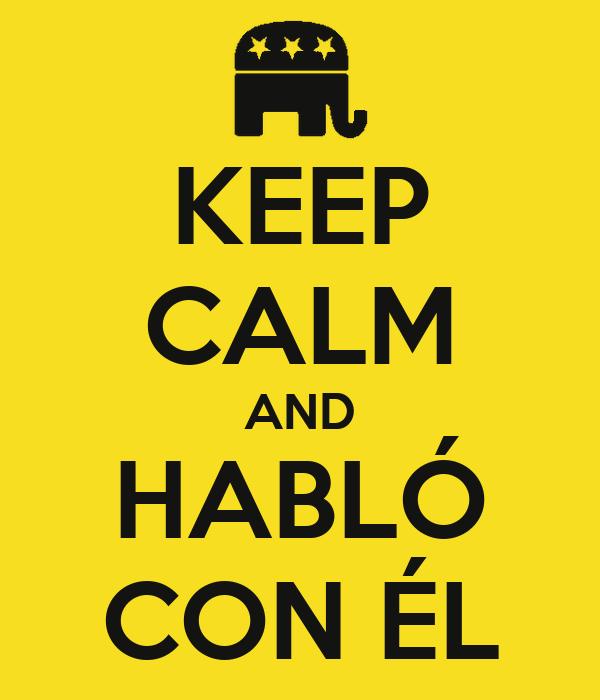 KEEP CALM AND HABLÓ CON ÉL