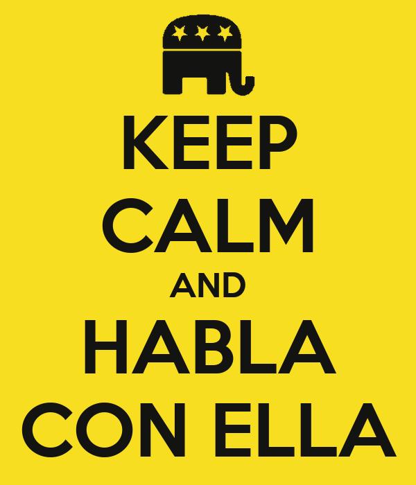KEEP CALM AND HABLA CON ELLA