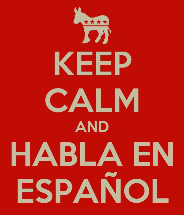 KEEP CALM AND HABLA EN ESPAÑOL