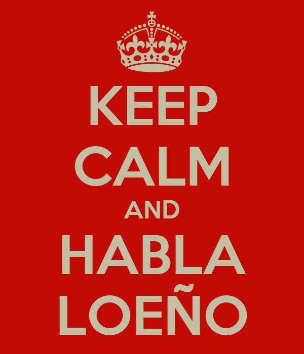 KEEP CALM AND HABLA LOEÑO