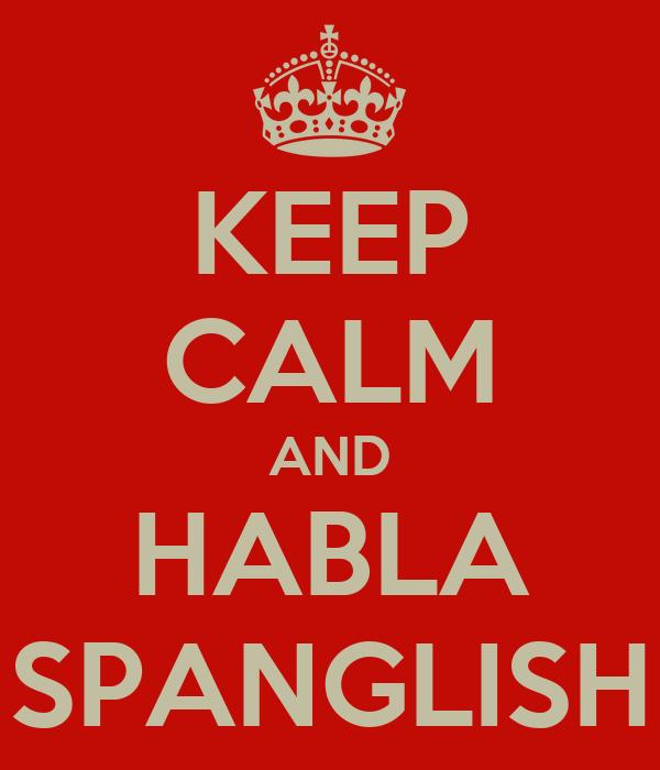 KEEP CALM AND HABLA SPANGLISH