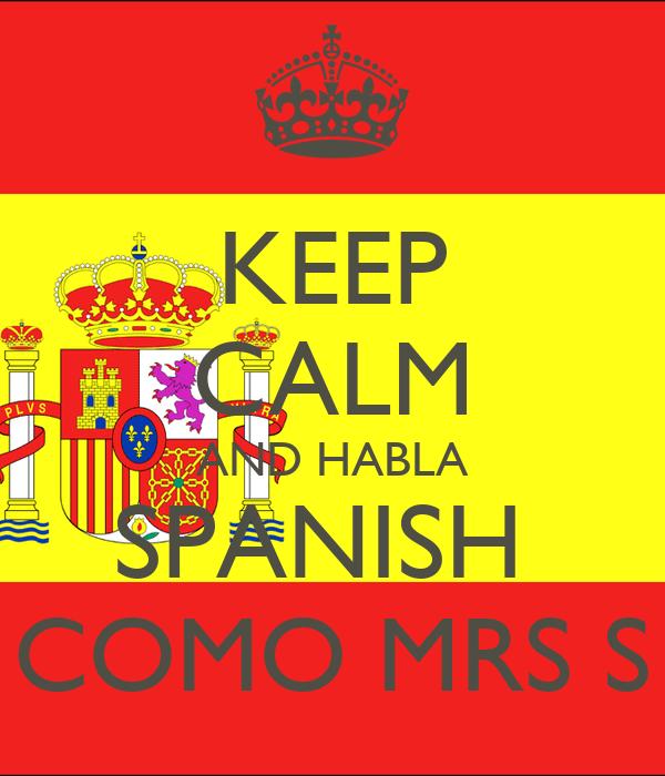 KEEP CALM AND HABLA SPANISH  COMO MRS S