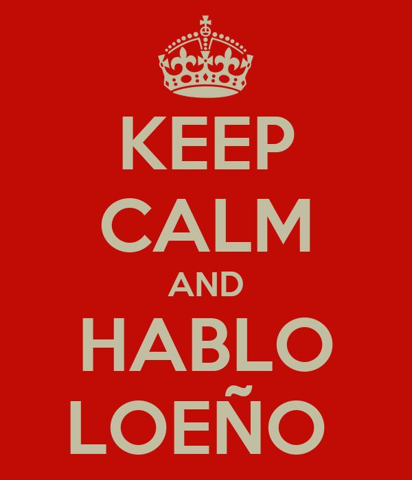 KEEP CALM AND HABLO LOEÑO