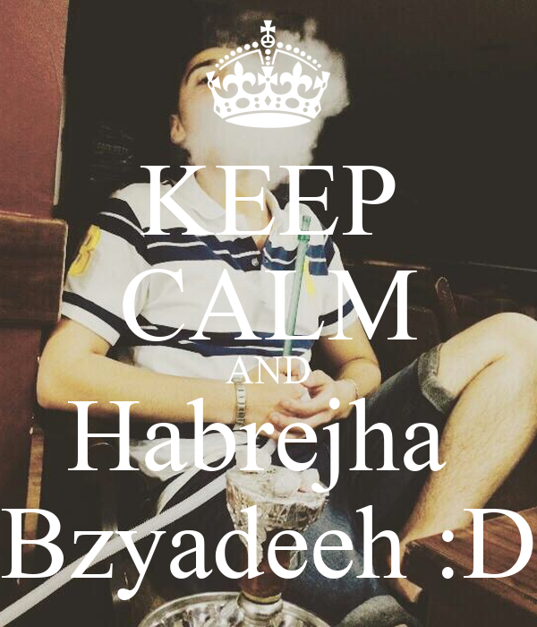 KEEP CALM AND Habrejha  Bzyadeeh :D