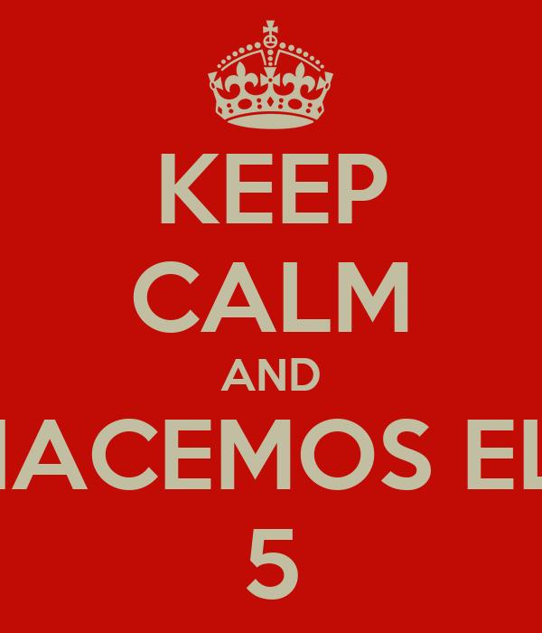 KEEP CALM AND HACEMOS EL  5