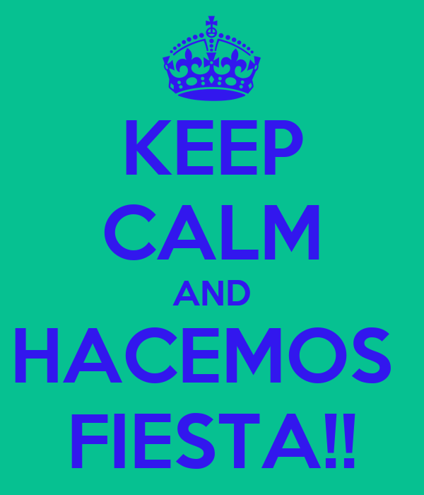 KEEP CALM AND HACEMOS  FIESTA!!
