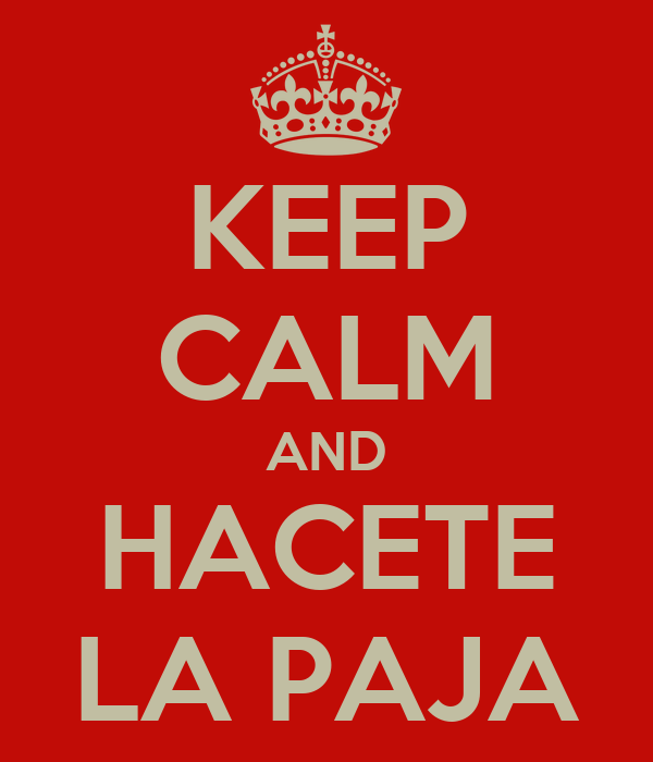 KEEP CALM AND HACETE LA PAJA