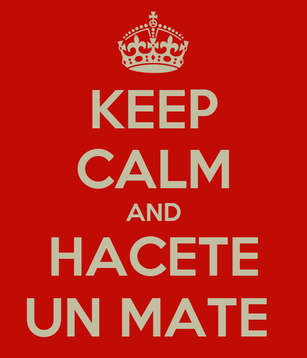 KEEP CALM AND HACETE UN MATE