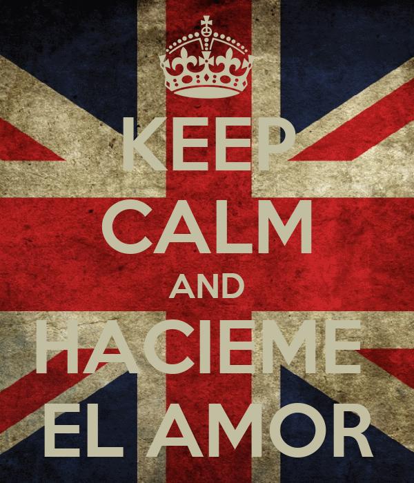 KEEP CALM AND HACIEME  EL AMOR