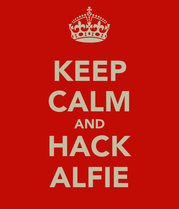 KEEP CALM AND HACK ALFIE