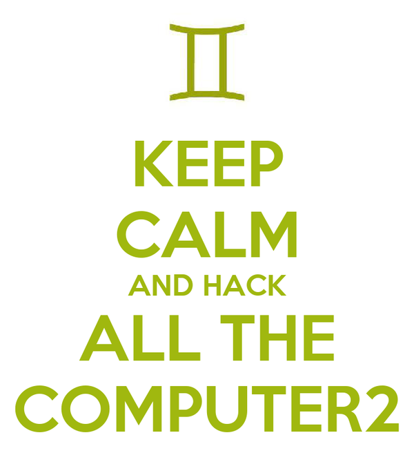 KEEP CALM AND HACK ALL THE COMPUTER2