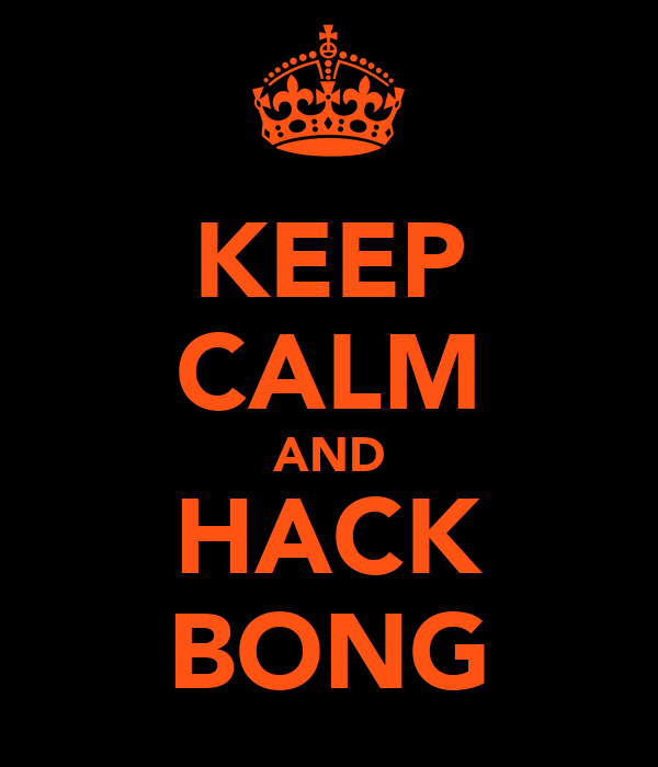 KEEP CALM AND HACK BONG