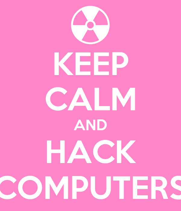 KEEP CALM AND HACK COMPUTERS