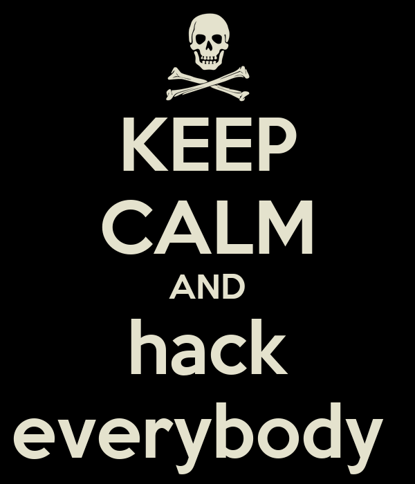 KEEP CALM AND hack everybody