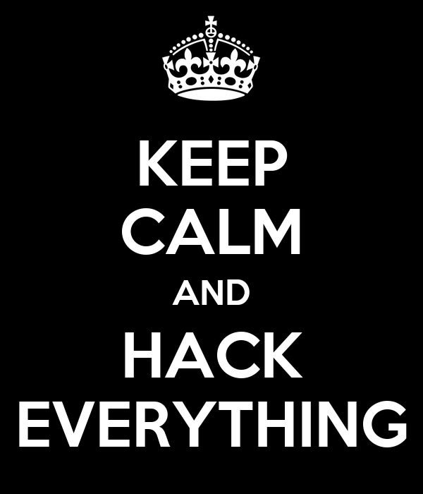 KEEP CALM AND HACK EVERYTHING
