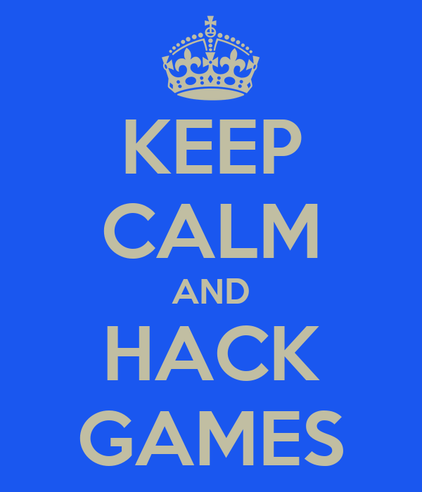 KEEP CALM AND HACK GAMES