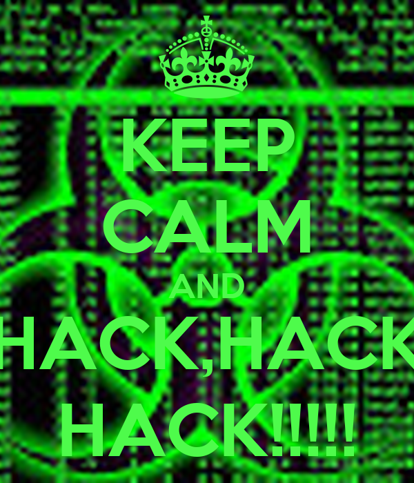 KEEP CALM AND HACK,HACK HACK!!!!!