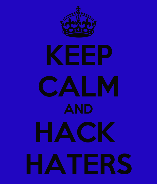 KEEP CALM AND HACK  HATERS
