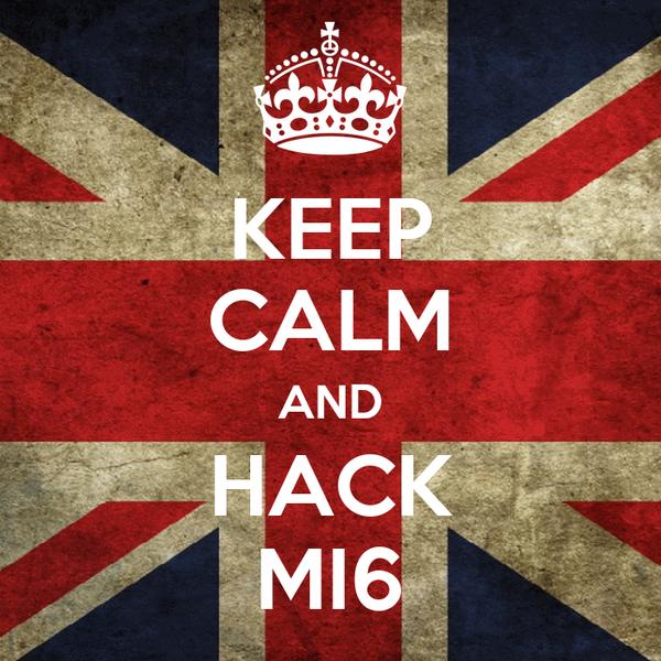 KEEP CALM AND HACK MI6
