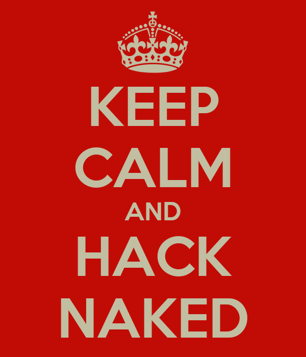 KEEP CALM AND HACK NAKED