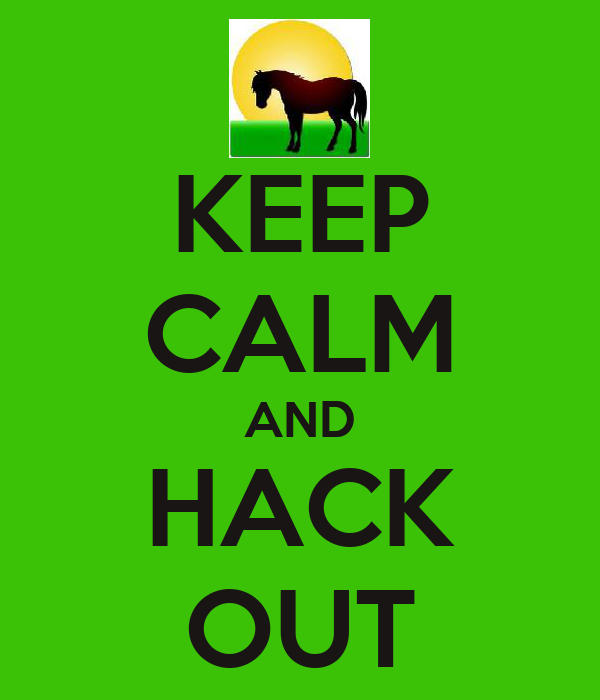 KEEP CALM AND HACK OUT