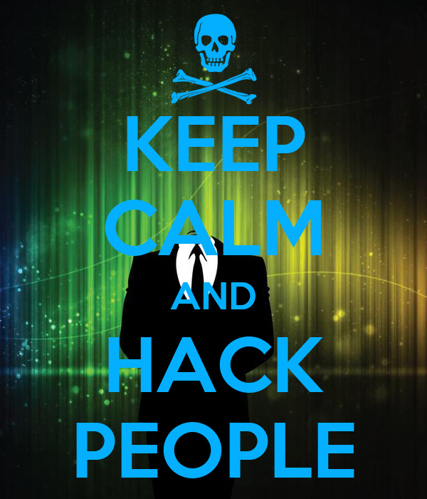 KEEP CALM AND HACK PEOPLE
