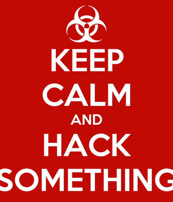 KEEP CALM AND HACK SOMETHING