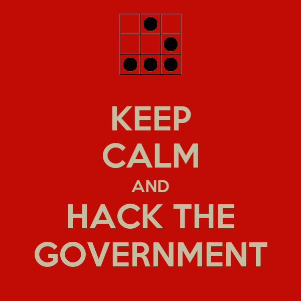 KEEP CALM AND HACK THE GOVERNMENT