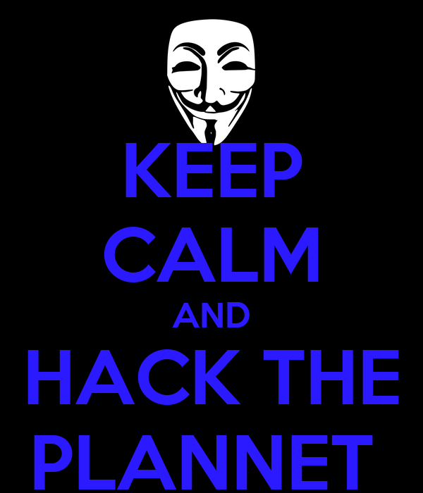 KEEP CALM AND HACK THE PLANNET