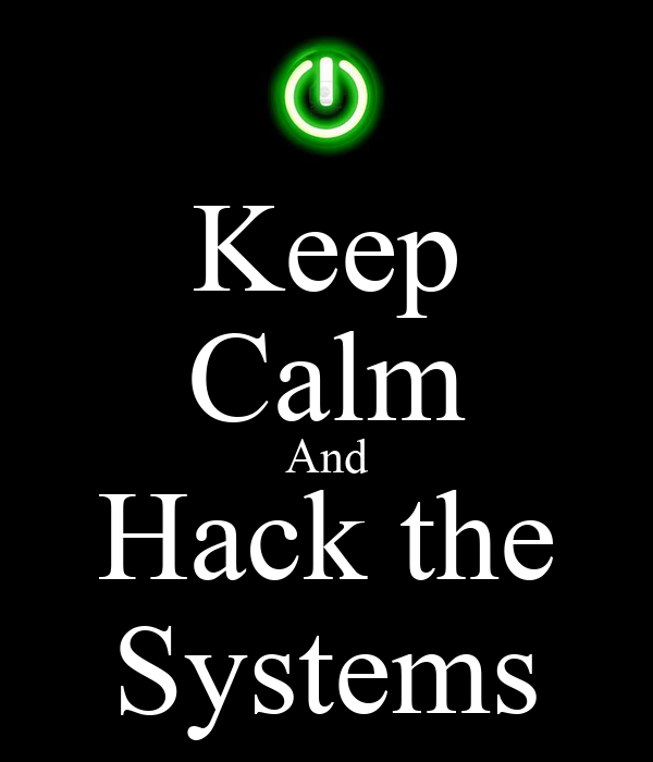 Keep Calm And Hack the Systems