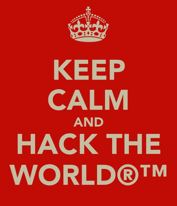 KEEP CALM AND HACK THE WORLD®™