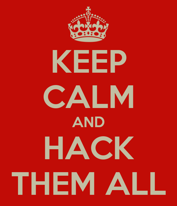 KEEP CALM AND HACK THEM ALL