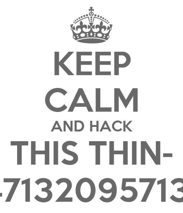 KEEP CALM AND HACK THIS THIN- 14947132095713904