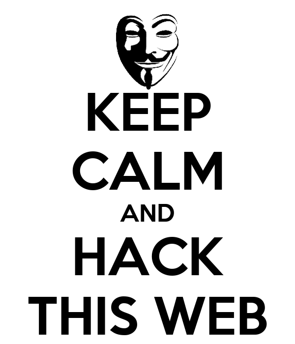 KEEP CALM AND HACK THIS WEB