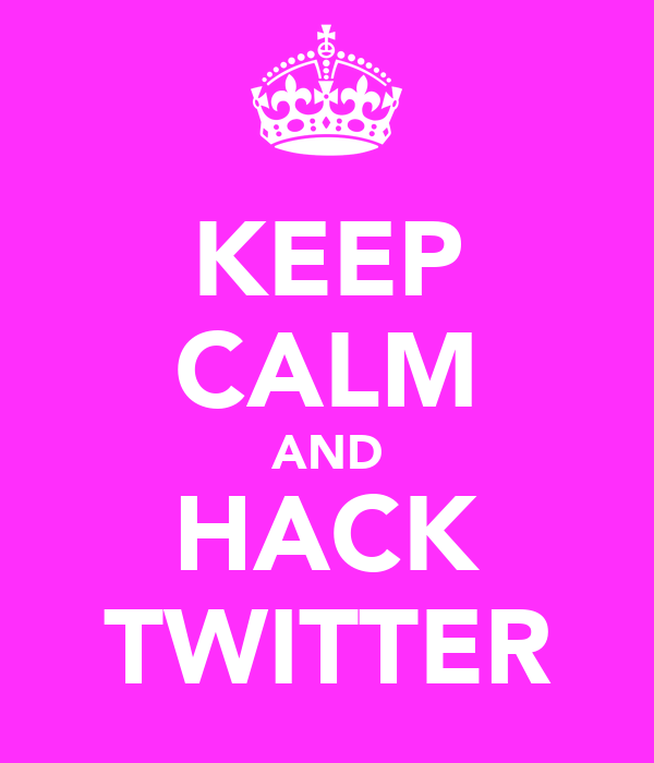 KEEP CALM AND HACK TWITTER