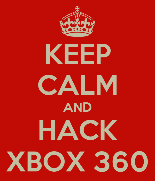 KEEP CALM AND HACK XBOX 360
