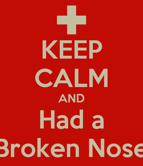 KEEP CALM AND Had a Broken Nose