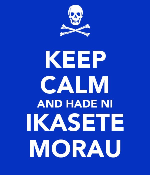 KEEP CALM AND HADE NI IKASETE MORAU