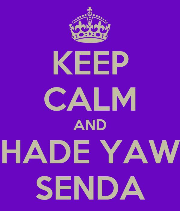 KEEP CALM AND HADE YAW SENDA