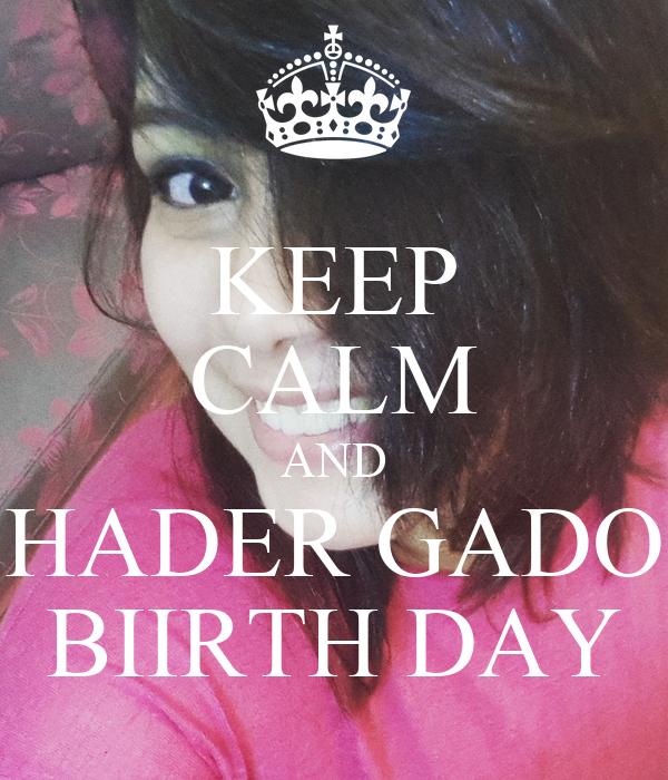 KEEP CALM AND HADER GADO BIIRTH DAY