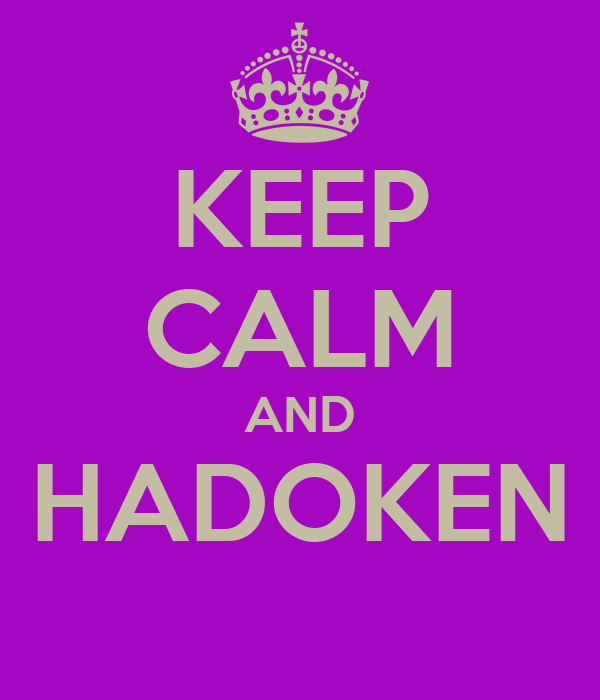 KEEP CALM AND HADOKEN