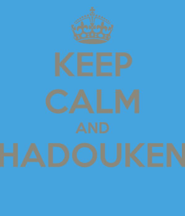 KEEP CALM AND HADOUKEN